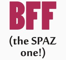 BFF The Spaz One! by 2E1K