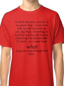 I'm Rick Harrison, and this is my pawn shop Classic T-Shirt