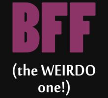 BFF The Weirdo One! by 2E1K
