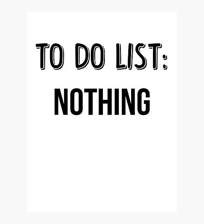 To Do List: Nothing Photographic Print