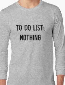 To Do List: Nothing Long Sleeve T-Shirt