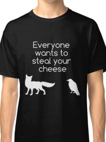 Everyone Wants To Steal Your Cheese Classic T-Shirt