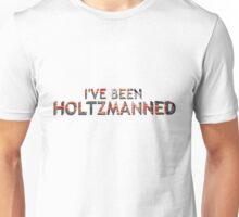 I've Been Holtzmanned Unisex T-Shirt