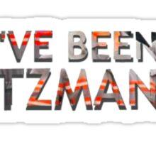 I've Been Holtzmanned Sticker