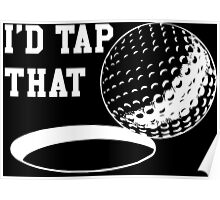 I'd Tap That - For Golf Lovers Poster