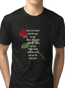 Love is about what the heart sees and the soul feels Tri-blend T-Shirt