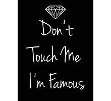 Don't Touch Me I'm Famous Photographic Print