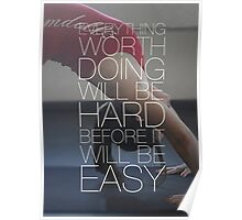 Everything Worth Doing Will Be Hard Poster