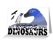All Birds Are Dinosaurs Greeting Card