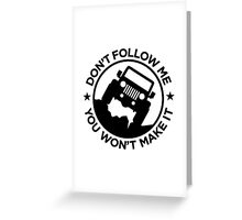 Dont follow me Greeting Card