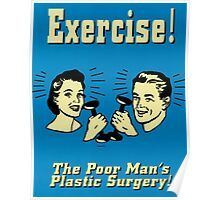 Exercise - Poor Man's Plastic Surgery Poster