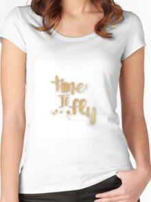 """""""time to fly"""",typography,cool,text,gold,white,trendy,fun,upbeat Women's Fitted Scoop T-Shirt"""