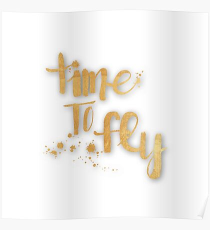 """time to fly"",typography,cool,text,gold,white,trendy,fun,upbeat Poster"
