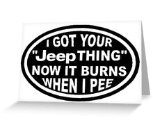 I got your Jeep thing Greeting Card