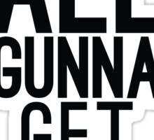 We're All Gunna Get LAID | Fresh Sticker