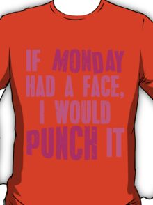 If Monday Had a Face, I Would Punch It T-Shirt