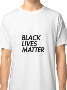 Black Lives Matter - Stacked - Black Classic T-Shirt