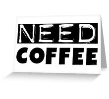 Funny Coffee Lovers Morning Need Coffee Text Greeting Card