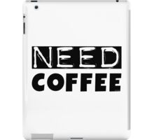 Funny Coffee Lovers Morning Need Coffee Text iPad Case/Skin