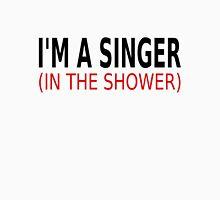 I'm A Singer (In The Shower) Unisex T-Shirt