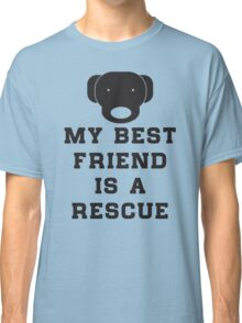 My best friend is a rescue (dog) Classic T-Shirt