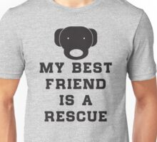 My best friend is a rescue (dog) Unisex T-Shirt