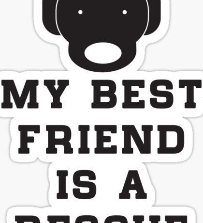 My best friend is a rescue (dog) Sticker