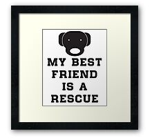 My best friend is a rescue (dog) Framed Print