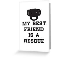 My best friend is a rescue (dog) Greeting Card