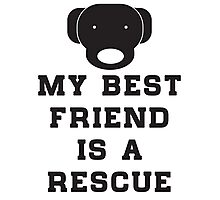My best friend is a rescue (dog) Photographic Print