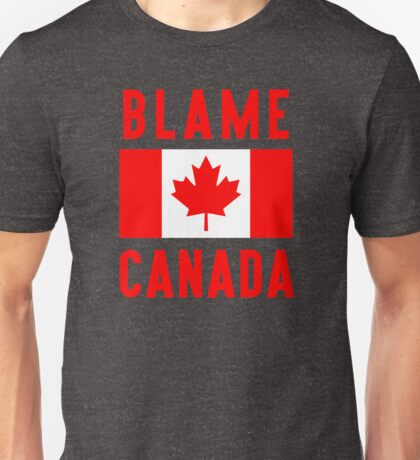 Blame Canada Unisex T-Shirt