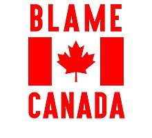 Blame Canada Photographic Print