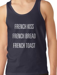 French Kiss. French Bread. French Toast. Tank Top