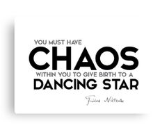 chaos within to give birth to a dancing star - nietzsche Canvas Print