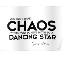 chaos within to give birth to a dancing star - nietzsche Poster