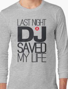 Last Night a DJ Saved my Life Long Sleeve T-Shirt