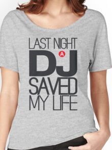 Last Night a DJ Saved my Life Women's Relaxed Fit T-Shirt