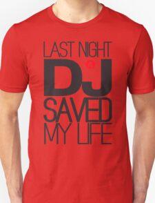 Last Night a DJ Saved my Life Unisex T-Shirt