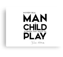 in every real man a child is hidden that wants to play - nietzsche Canvas Print