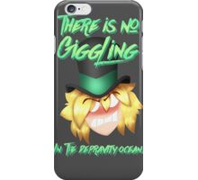 There's no giggling in the depravity ocean! iPhone Case/Skin