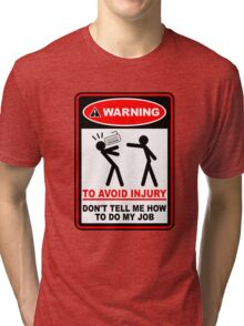 Warning to avoid injury don't tell me how to do my job Tri-blend T-Shirt