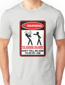 Warning to avoid injury don't tell me how to do my job Unisex T-Shirt