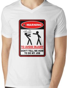 Warning to avoid injury don't tell me how to do my job Mens V-Neck T-Shirt