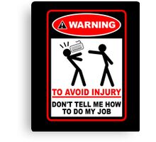 Warning to avoid injury don't tell me how to do my job Canvas Print