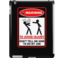 Warning to avoid injury don't tell me how to do my job iPad Case/Skin