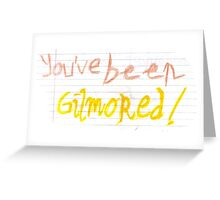 You've been Gilmored! Greeting Card