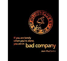 Bad Company... Jean-Paul Sartre Philosophy quote - T-Shirt Photographic Print