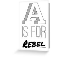 A is for Rebel Greeting Card