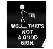 Well That's Not a Good Sign Men's Humor Funny T-Shirt Poster