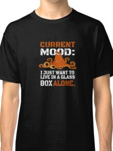 Current Mood I just want to live in glass box alone Classic T-Shirt